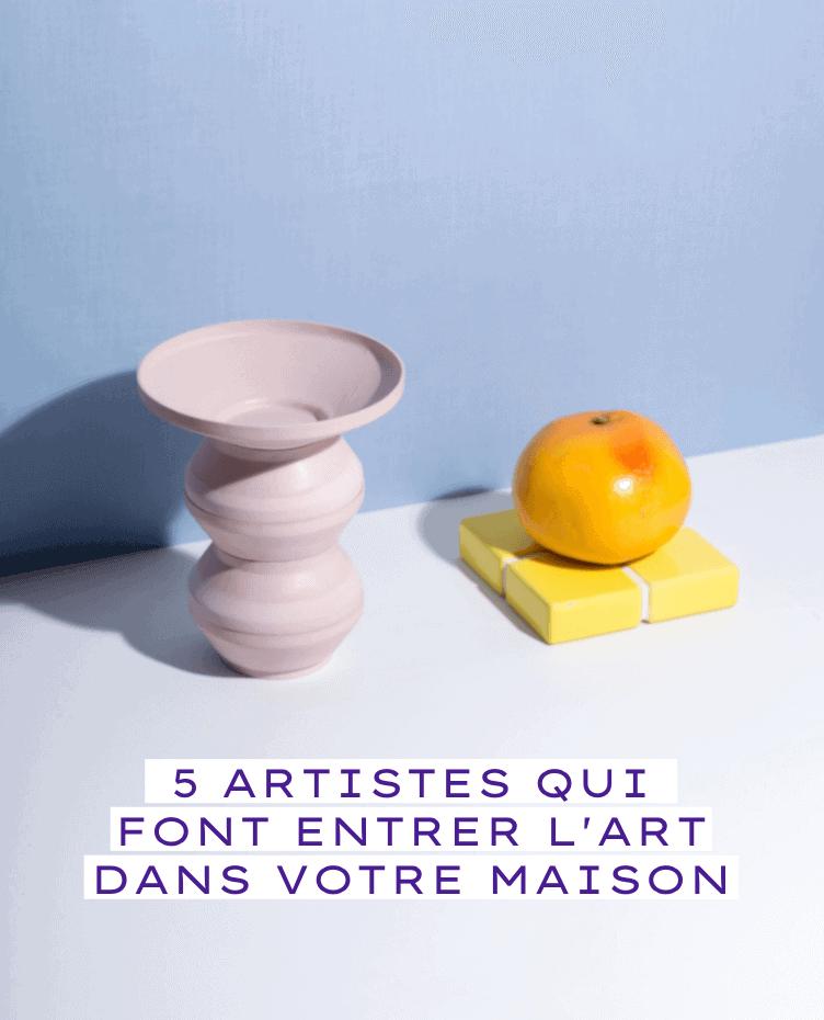 5 Artistes qui font entrer l'art dans votre maison