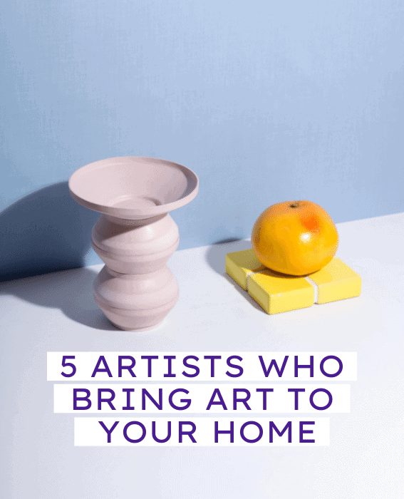 5 Artists who bring art to your home