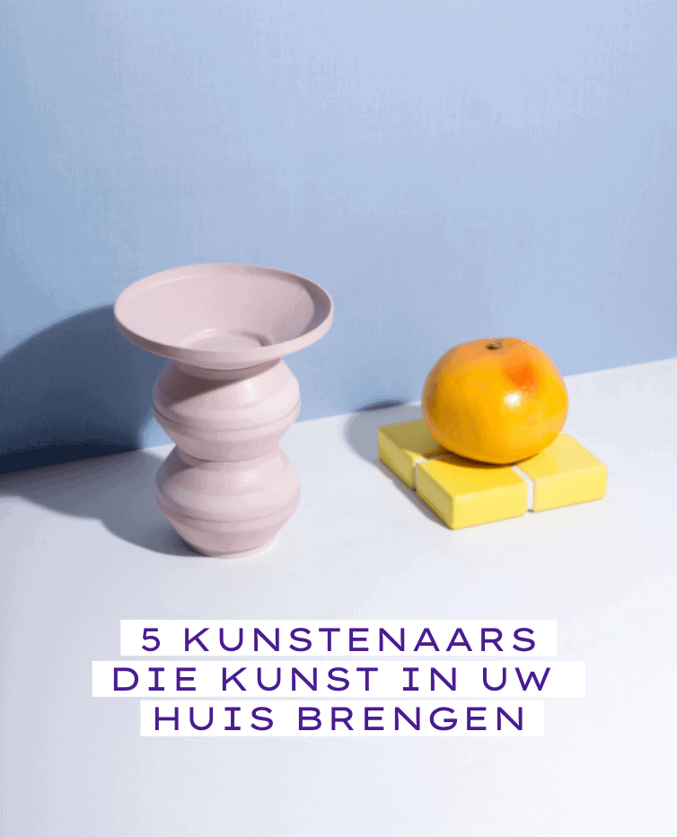 5 KUNSTENAARS DIE KUNST IN UW  HUIS BRENGEN