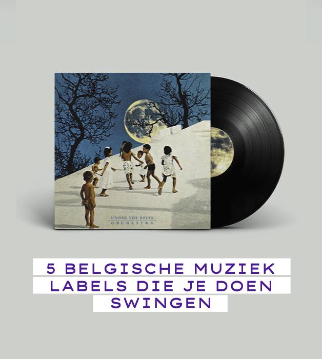 5 Belgische muziek labels die je doen swingen
