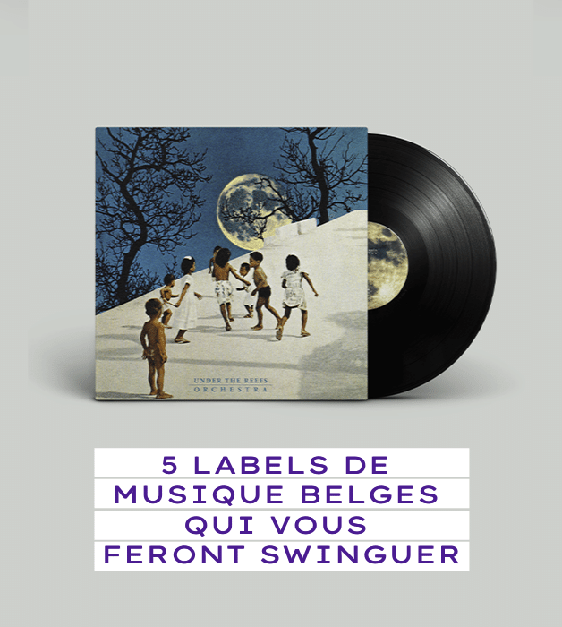 5 labels de musique belges qui vous feront swinguer