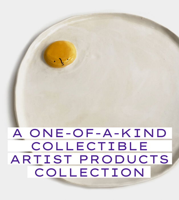 A one-of-a-kind curated collection : our collectible artist products.