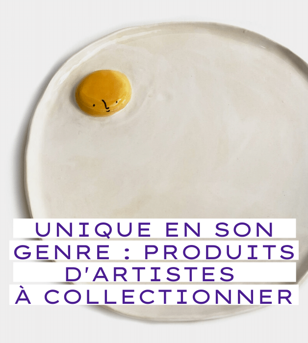 Une collection unique en son genre : nos produits d'artistes à collectionner.